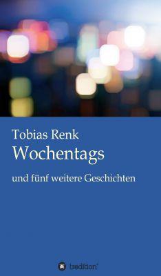 """""""Wochentags"""" von Tobias Renk"""