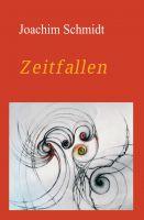 """Zeitfallen"" von Joachim Schmidt"