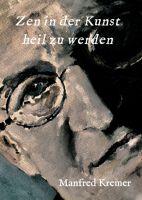 """""""Zen in der Kunst heil zu werden"""" von Manfred Kremer"""