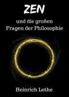 """""""ZEN und die großen Fragen der Philosophie"""" von Heinrich Lethe"""