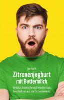 Zitronenjoghurt mit Buttermilch - 69 böse, komische und wunderbare Geschichten aus der Schwulenwelt