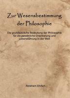 Zur Wesensbestimmung der Philosophie - Warum die Philosophie für ein wahres Menschenverständnis wesentlich ist