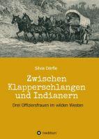 Zwischen Klapperschlangen und Indianern - Historischer Frauenroman