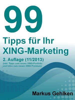99 Tipps für Ihr XING-Marketing - erfolgreich neue Aufträge und Kunden über XING gewinnen