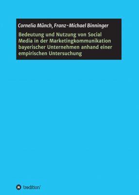"""""""Bedeutung und Nutzung von Social Media in der Marketingkommunikation ..."""" von Cornelia Münch und Franz-Michael Binninger"""