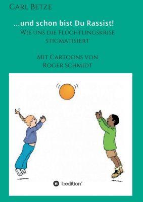 """""""...und schon bist Du Rassist!"""" von Carl Betze"""