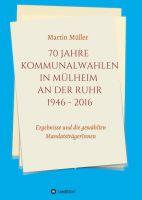 """""""70 Jahre Kommunalwahlen in Mülheim an der Ruhr 1946-2016"""" von Martin Müller"""
