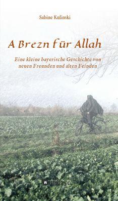 """""""A Brezn für Allah"""" von Sabine Kulinski"""