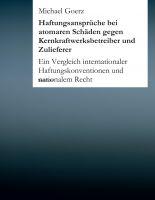 """""""Haftungsansprüche bei atomaren Schäden gegen Kernkraftwerksbetreiber und Zulieferer"""" von Michael Goerz"""