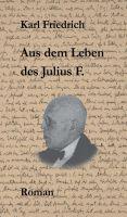 """""""Aus dem Leben des Julius F."""" von Magnus Schleich"""