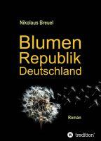 """""""Blumenrepublik Deutschland"""" von Nikolaus Breuel"""