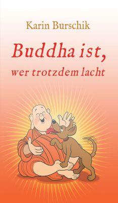"""""""Buddha ist, wer trotzdem lacht"""" von Karin Burschik"""