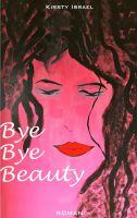 """Bye Bye Beauty"" von Kirsty Israel"