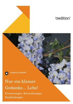"""""""Nur ein kleiner Gedanke…Lebe!"""" von Hubertus Heidloff"""