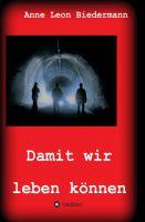 """""""Damit wir leben können"""" von Anne Leon Biedermann"""