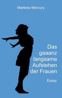 """""""Das gaaanz langsame Aufstehen der Frauen"""" von Marlene Mercury"""
