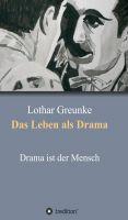 """""""Das Leben als Drama"""" von Lothar Greunke"""