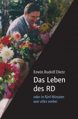 """""""Das Leben des RD - oder in fünf Minuten war alles vorbei"""" von Rudolf Dietz"""