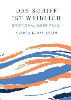 """""""Das Schiff ist weiblich"""" von Eva Störmer, Beatrix Westphal, Tanja Merkl, Uta Rickert, Conny Pfeiffenberger, Sandra Kloss-Selim"""