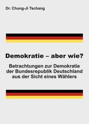 """""""Demokratie - aber wie?"""" von Chung-Ji Tschang"""