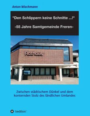 """""""""""Den Schlippern keine Schnitte ... !"""" 2024: 55 Jahre Samtgemeinde Freren"""" von Anton Wiechmann"""