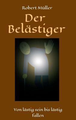 """""""Der Belästiger"""" von Robert Müller"""
