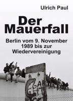 Der Mauerfall - Berlin vom 9. November 1989 bis zur Wiedervereinigung