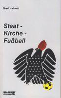 Staat - Kirche - Fußball, ein Buch über Illusion und Einfluss
