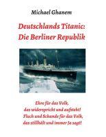 """""""Deutschlands Titanic: Die Berliner Republik"""" von Michael Ghanem"""