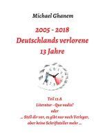 Deutschlands verlorene 13 Jahre, Teil 12 A - Literatur - Quo vadis