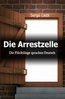"""""""Die Arrestzelle"""" von Serge Liebl"""
