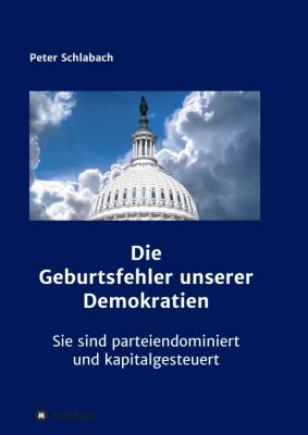 """""""Die Geburtsfehler unserer Demokratien"""" von Peter Schlabach"""
