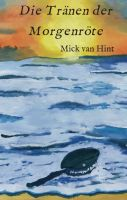 """""""Die Tränen der Morgenröte"""" von Mick van Hint"""