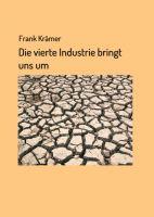 """""""Die vierte Industrie bringt uns um"""" von Frank Krämer"""