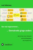 """""""Nur mal angenommen ... ... Demokratie ginge anders"""" von Josef Hülkenberg"""