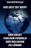 """""""Die Zeit ist reif! Den Geist von den Fesseln der Religion zu lösen!"""" von Uwe Rolf Schnepf"""