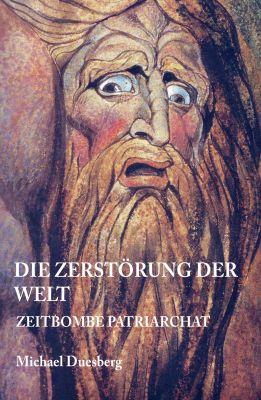 """""""DIE ZERSTÖRUNG DER WELT"""" von Michael Duesberg"""