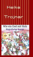 """""""Wie ein Esel mit Holz"""" von Heike Trojnar"""