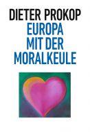 """""""Europa mit der Moralkeule"""" von Dieter Prokop"""