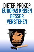 """""""Europas Krisen besser verstehen"""" von Dieter Prokop"""