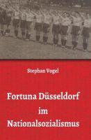 """""""Fortuna Düsseldorf im Nationalsozialismus"""" von Stephan Vogel"""