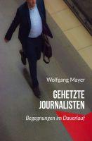 """""""Gehetzte Journalisten"""" von Wolfgang Mayer"""