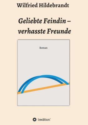 """""""Geliebte Feindin - verhasste Freunde"""" von Wilfried Hildebrandt"""
