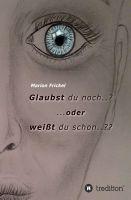 """""""Glaubst du noch..? ..oder weißt du schon..??"""" von Marion Frickel"""