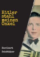 Hitler stahl meinen Onkel - Werdegang und Tod eines einfachen Soldaten im Zweiten Weltkrieg
