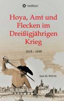 Hoya, Amt und Flecken im Dreißigjährigen Krieg - eine Regionalgeschichte