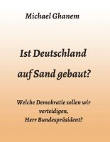 Ist Deutschland auf Sand gebaut? - Welche Demokratie sollen wir verteidigen, Herr Bundespräsident?