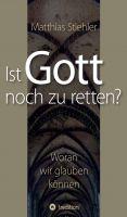 """""""Ist Gott noch zu retten?"""" von Matthias Stiehler"""