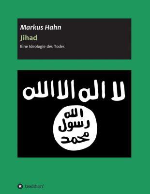 """""""Jihad - Eine Ideologie des Todes"""" von Markus Hahn"""