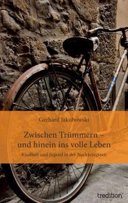 """""""Zwischen Trümmern - und hinein ins volle Leben"""" von Gerhard Jakubowski"""